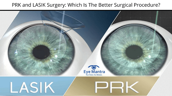 PRK and LASIK Surgery: Which Is The Better Surgical Procedure?