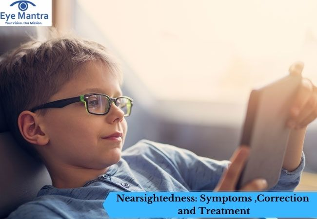 Nearsightedness: Symptoms ,Correction and Treatment